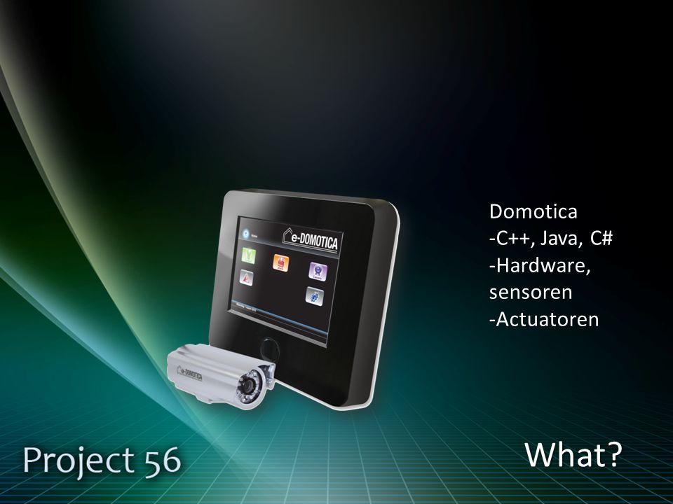 What Domotica -C++, Java, C# -Hardware, sensoren -Actuatoren