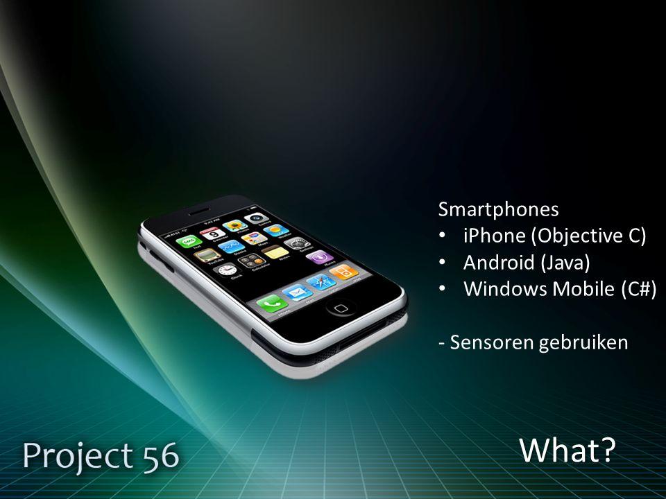 What Smartphones iPhone (Objective C) Android (Java) Windows Mobile (C#) - Sensoren gebruiken