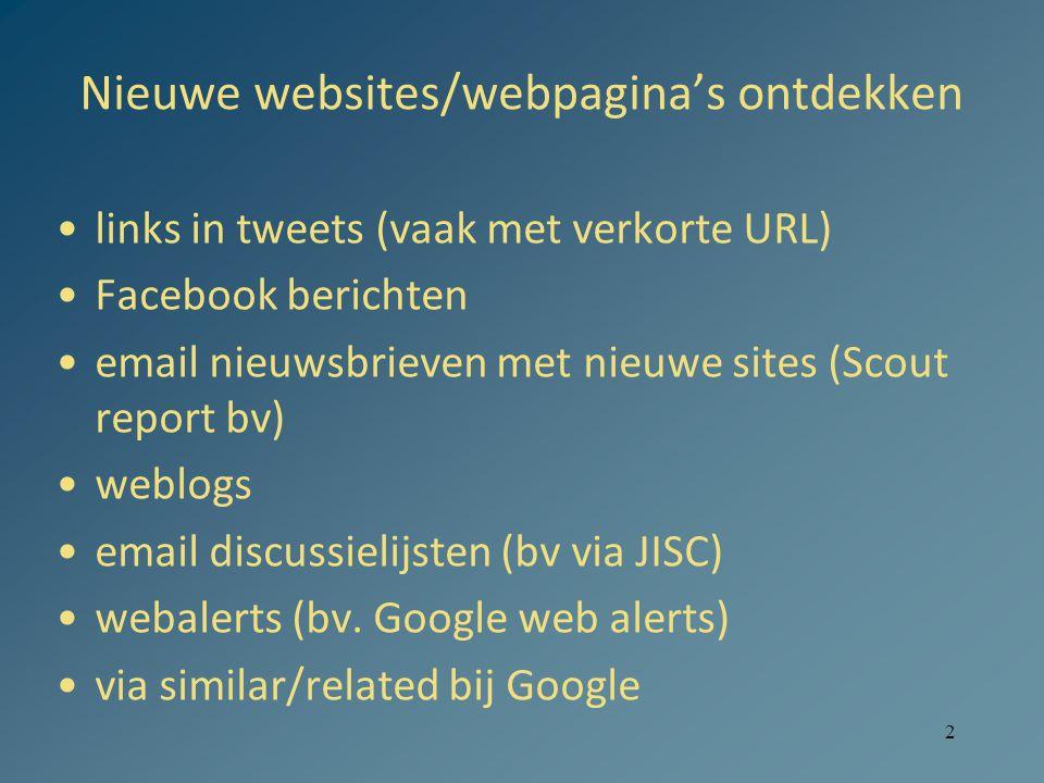 2 Nieuwe websites/webpagina's ontdekken links in tweets (vaak met verkorte URL) Facebook berichten email nieuwsbrieven met nieuwe sites (Scout report bv) weblogs email discussielijsten (bv via JISC) webalerts (bv.