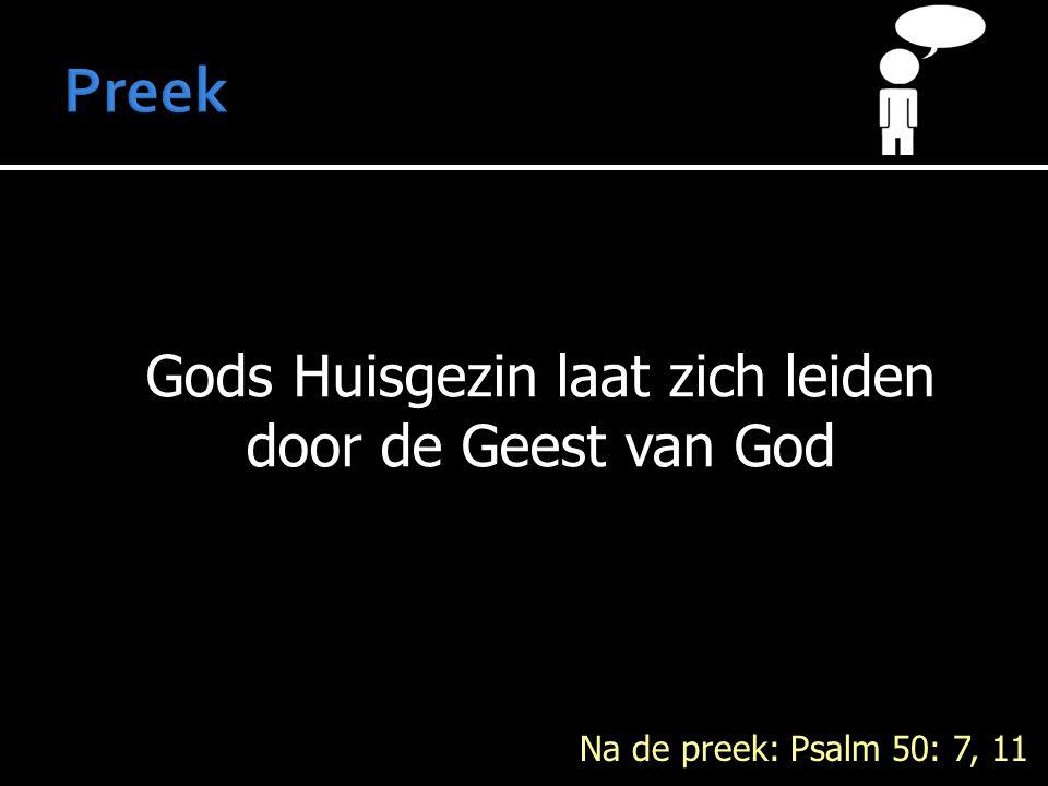 Gods Huisgezin laat zich leiden door de Geest van God Na de preek: Psalm 50: 7, 11