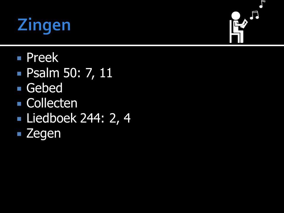  Preek  Psalm 50: 7, 11  Gebed  Collecten  Liedboek 244: 2, 4  Zegen