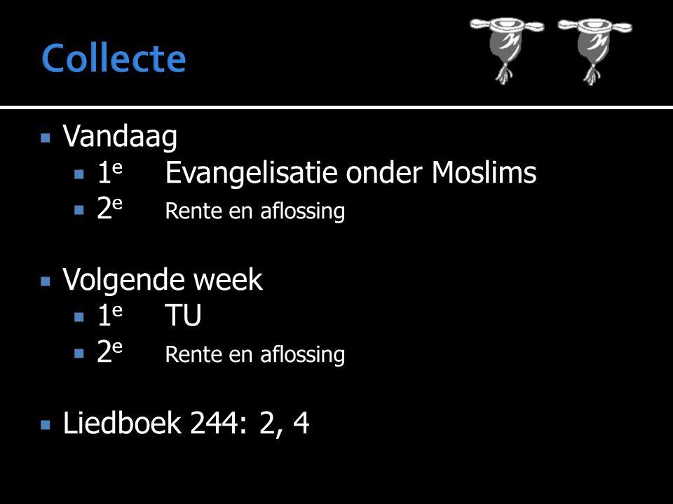 Vandaag  1 e Evangelisatie onder Moslims  2 e Rente en aflossing  Volgende week  1 e TU  2 e Rente en aflossing  Liedboek 244: 2, 4