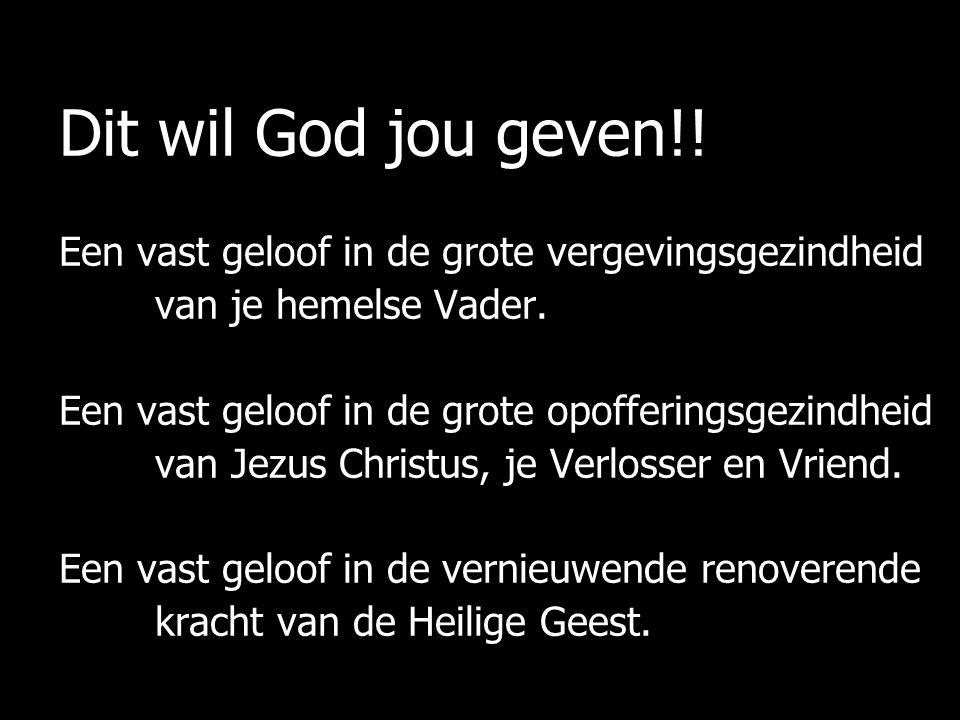 Dit wil God jou geven!! Een vast geloof in de grote vergevingsgezindheid van je hemelse Vader. Een vast geloof in de grote opofferingsgezindheid van J