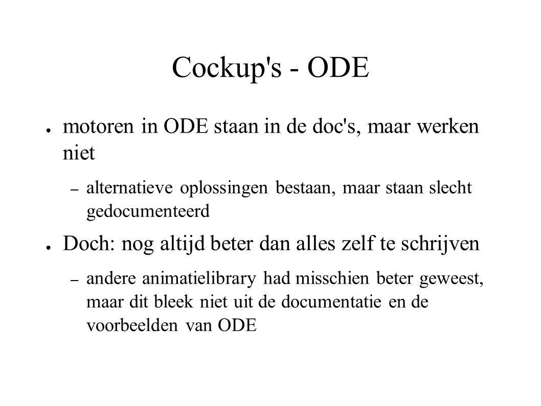 Cockup's - ODE ● motoren in ODE staan in de doc's, maar werken niet – alternatieve oplossingen bestaan, maar staan slecht gedocumenteerd ● Doch: nog a