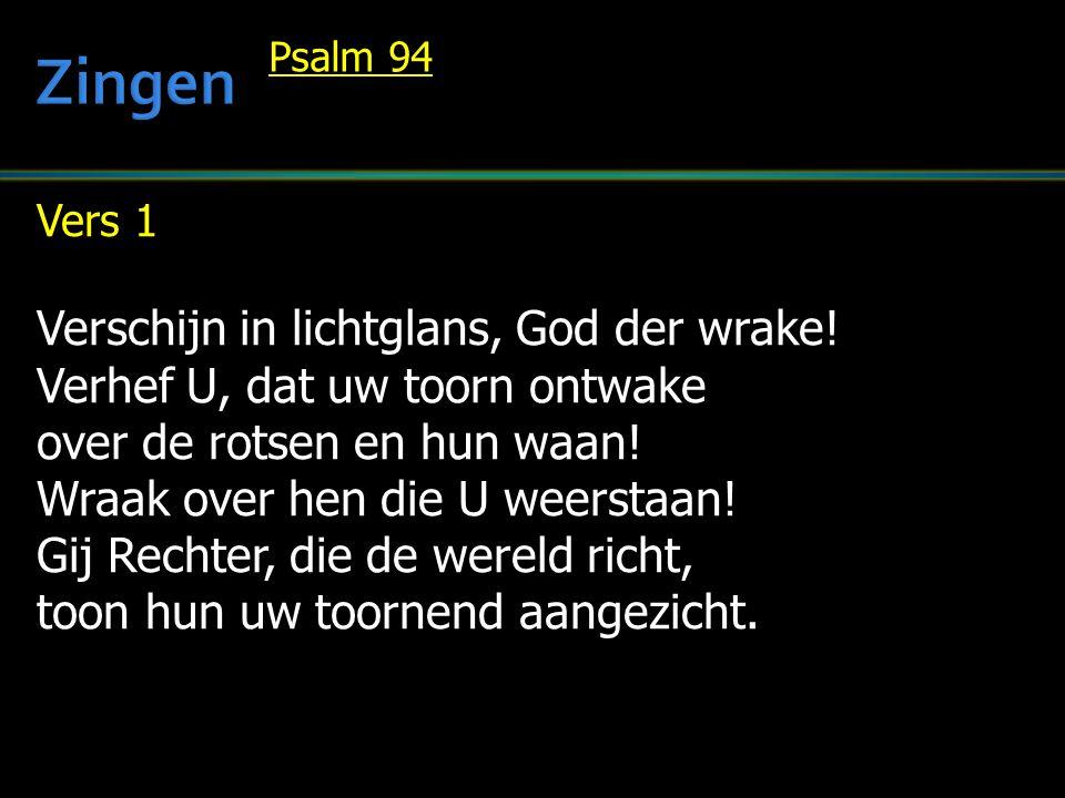 Vers 1 Verschijn in lichtglans, God der wrake! Verhef U, dat uw toorn ontwake over de rotsen en hun waan! Wraak over hen die U weerstaan! Gij Rechter,