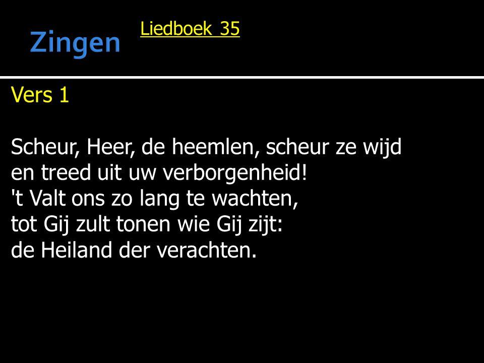 Liedboek 35 Vers 2 Ja, scheur de heemlen en daal neer, dat alle bergen beven, Heer, die machtigen der aarde.