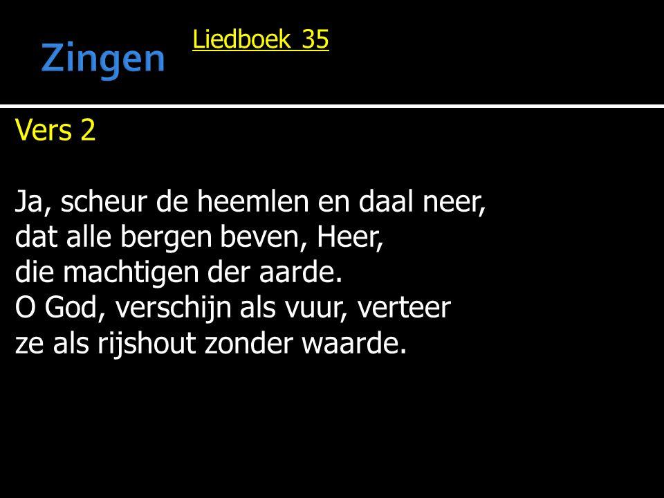Liedboek 35 Vers 3 Doe zo uw naam, waarin wij staan, kennen aan wie in grootheidswaan zich tegen U verheffen, dat ieder volk van nu voortaan voor U zijn plaats beseffe.