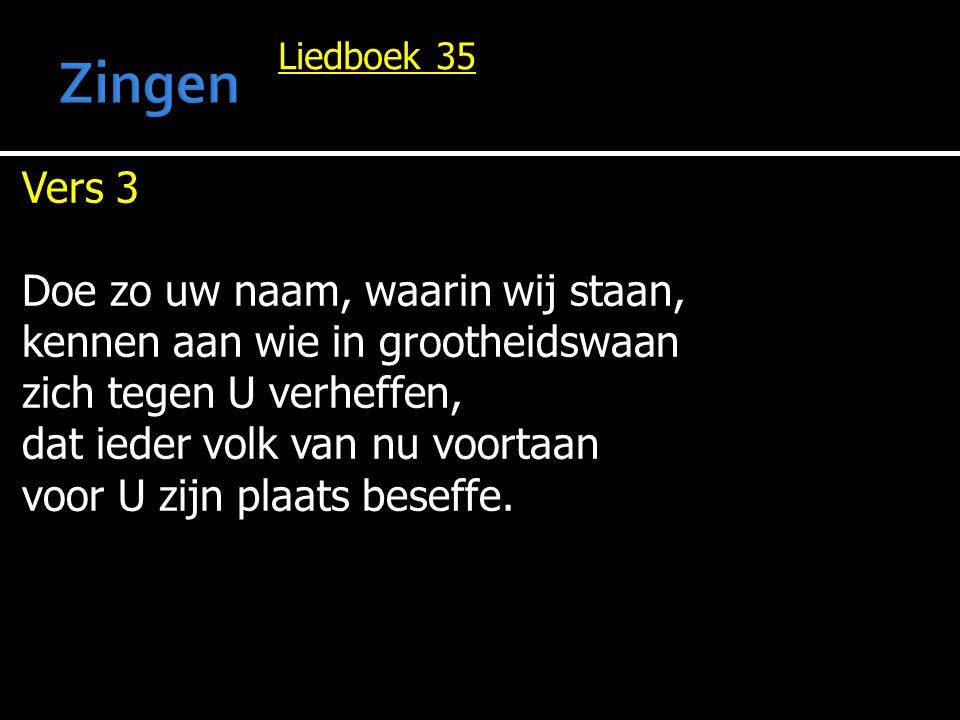 Liedboek 35 Vers 4 Daal neer, dat voor uw aangezicht de bergen beven, - houd gericht.