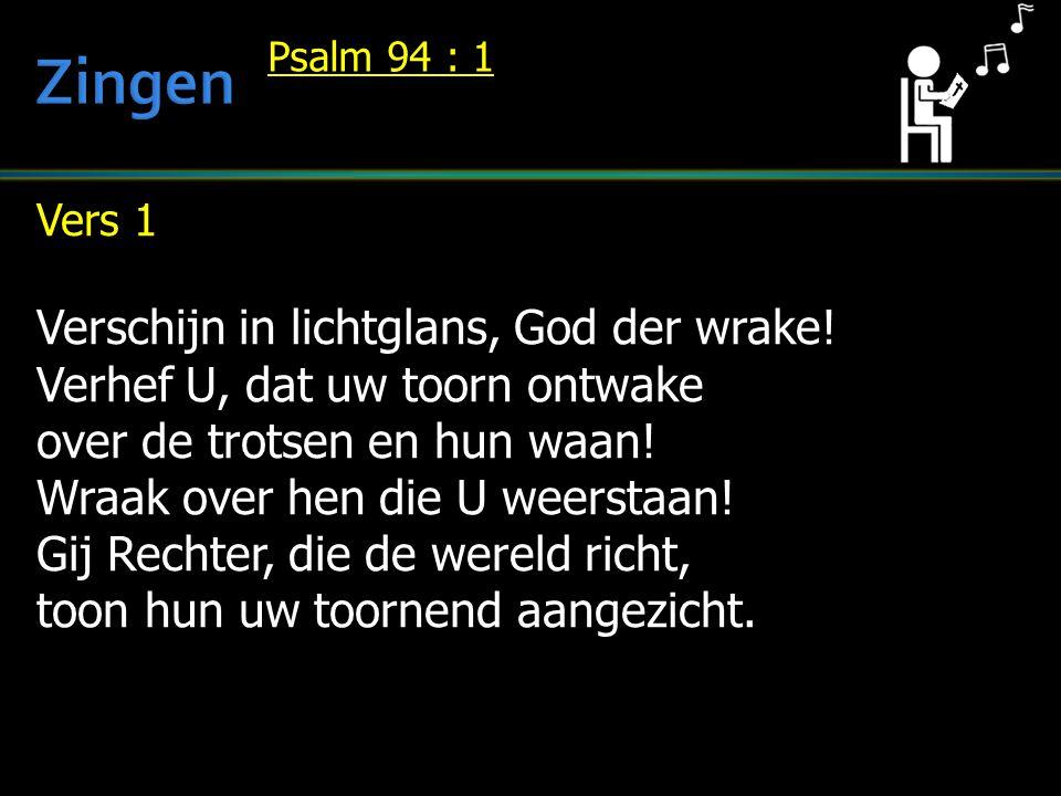 Vers 1 Verschijn in lichtglans, God der wrake! Verhef U, dat uw toorn ontwake over de trotsen en hun waan! Wraak over hen die U weerstaan! Gij Rechter
