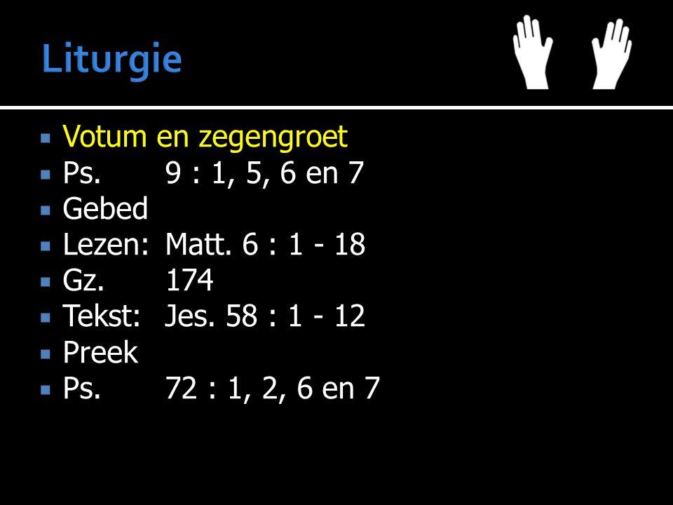  Votum en zegengroet  Ps.9 : 1, 5, 6 en 7  Gebed  Lezen:Matt. 6 : 1 - 18  Gz.174  Tekst:Jes. 58 : 1 - 12  Preek  Ps.72 : 1, 2, 6 en 7