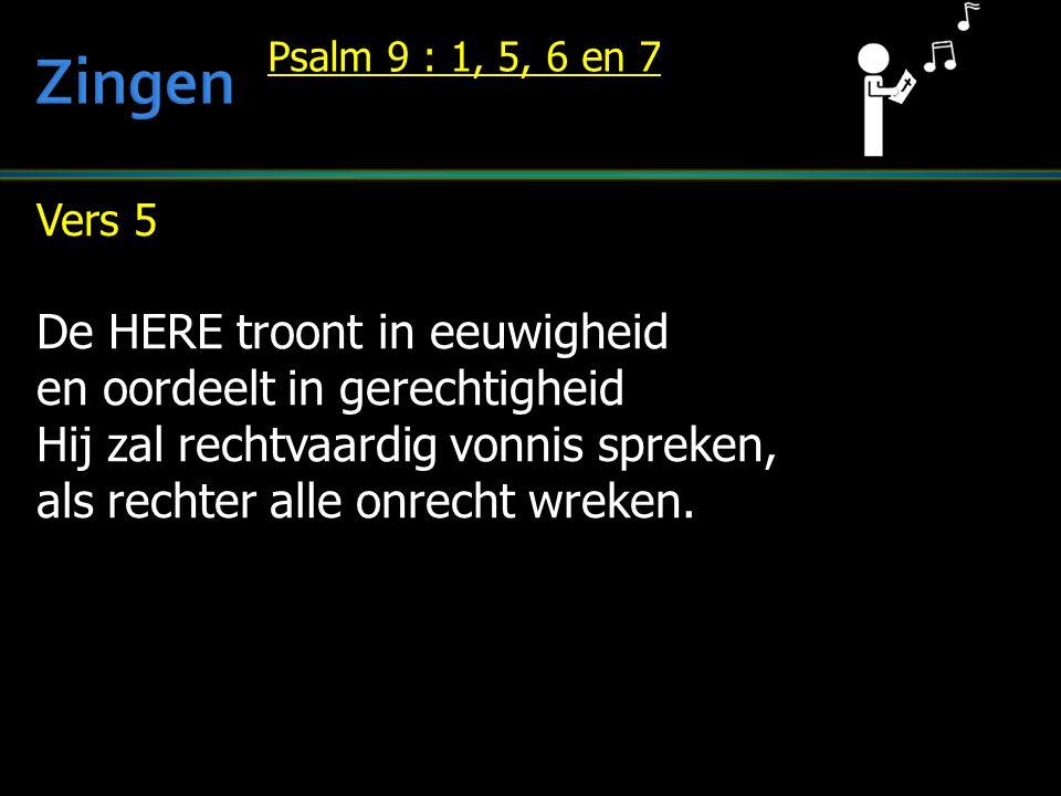 Vers 5 De HERE troont in eeuwigheid en oordeelt in gerechtigheid Hij zal rechtvaardig vonnis spreken, als rechter alle onrecht wreken. Psalm 9 : 1, 5,