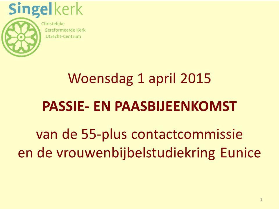 Woensdag 1 april 2015 PASSIE- EN PAASBIJEENKOMST van de 55-plus contactcommissie en de vrouwenbijbelstudiekring Eunice 1