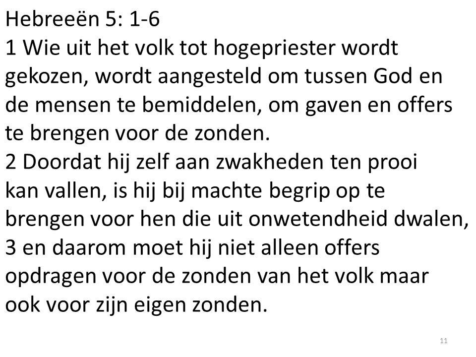 Hebreeën 5: 1-6 1 Wie uit het volk tot hogepriester wordt gekozen, wordt aangesteld om tussen God en de mensen te bemiddelen, om gaven en offers te br