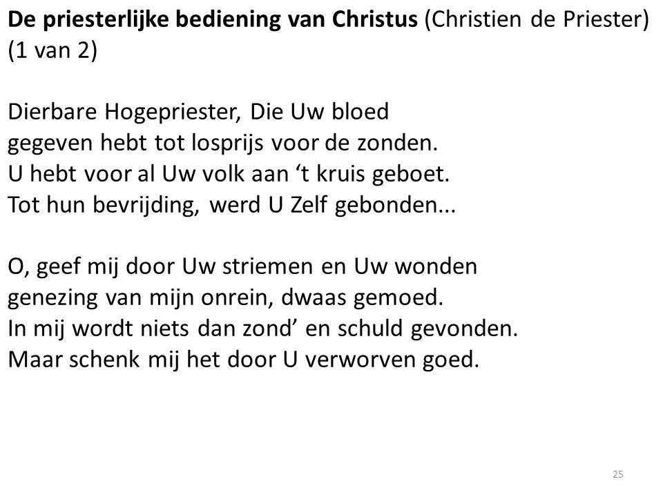 De priesterlijke bediening van Christus (Christien de Priester) (1 van 2) Dierbare Hogepriester, Die Uw bloed gegeven hebt tot losprijs voor de zonden