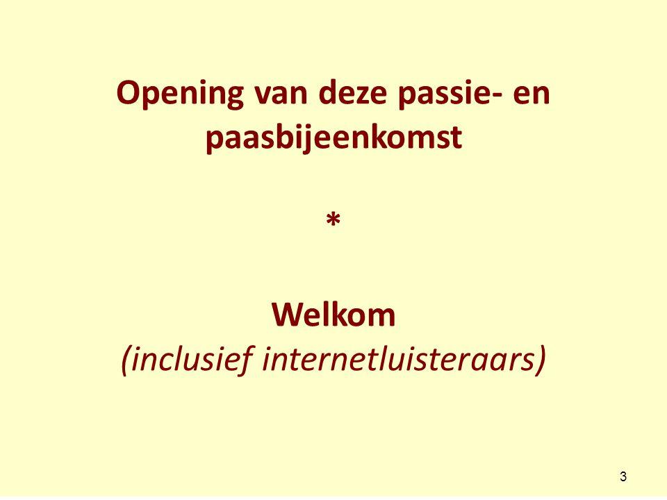 Opening van deze passie- en paasbijeenkomst * Welkom (inclusief internetluisteraars) 3