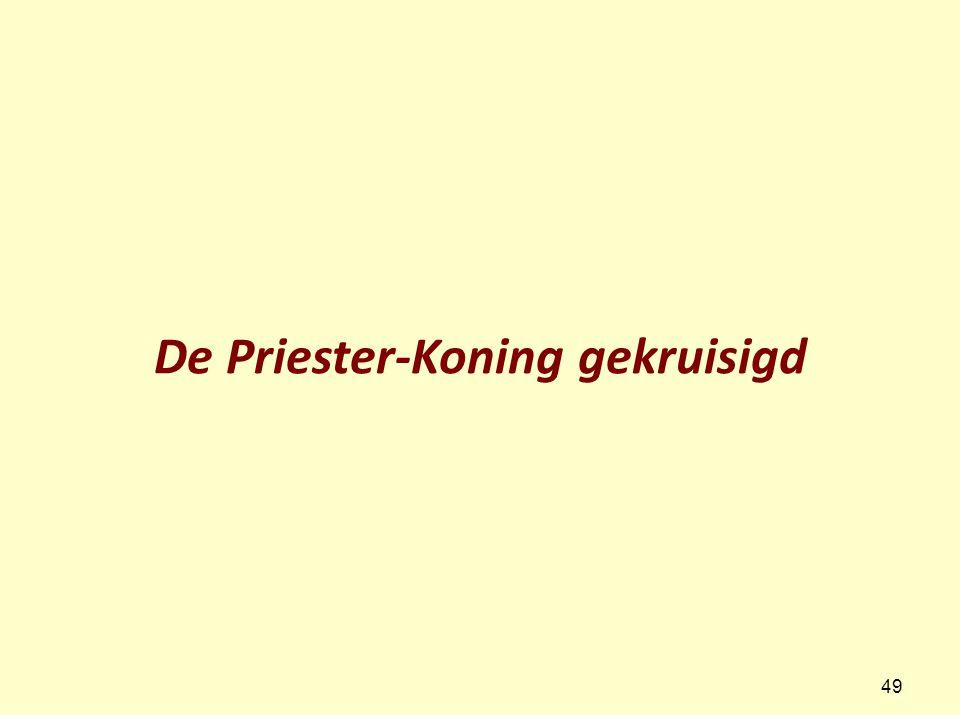 De Priester-Koning gekruisigd 49