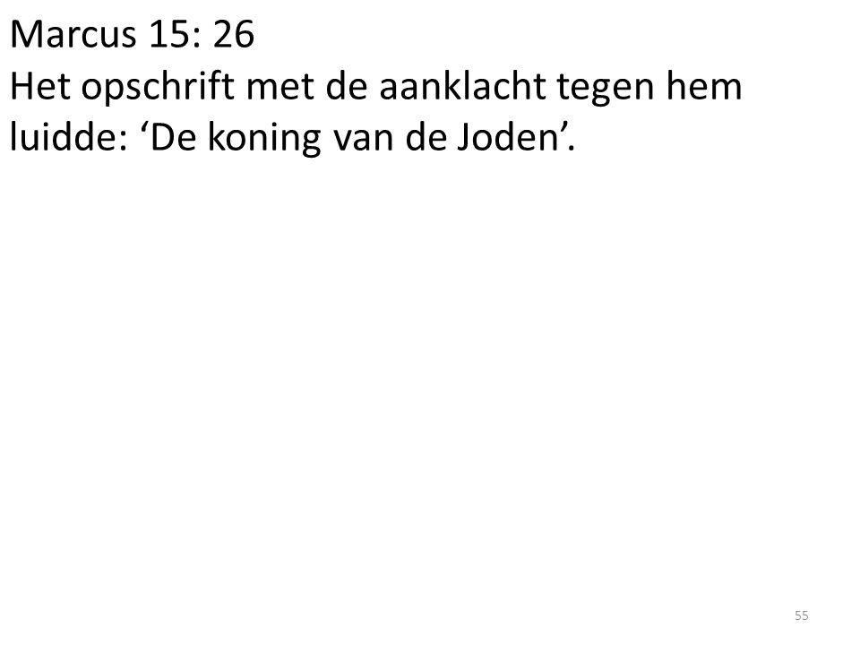 Marcus 15: 26 Het opschrift met de aanklacht tegen hem luidde: 'De koning van de Joden'. 55