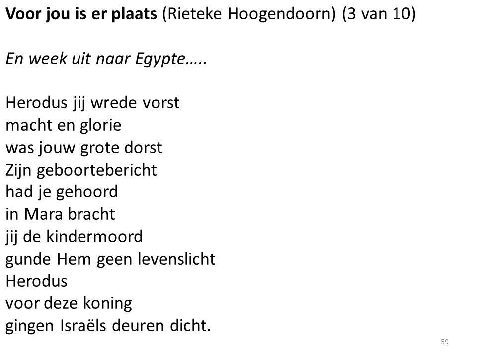 Voor jou is er plaats (Rieteke Hoogendoorn) (3 van 10) En week uit naar Egypte….. Herodus jij wrede vorst macht en glorie was jouw grote dorst Zijn ge