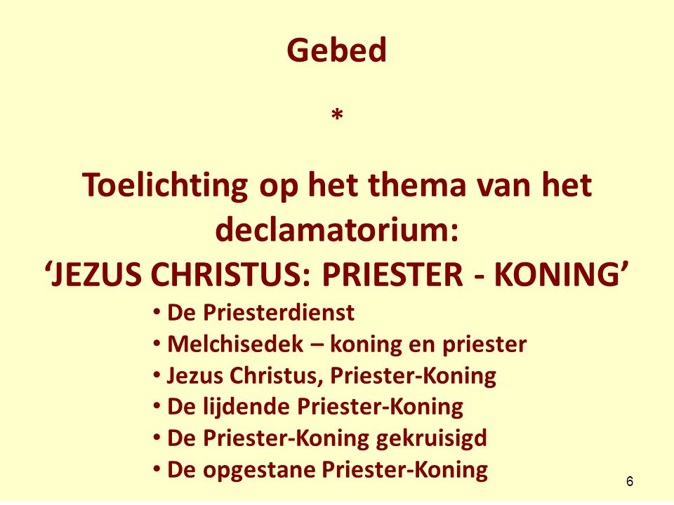 Gebed * Toelichting op het thema van het declamatorium: 'JEZUS CHRISTUS: PRIESTER - KONING' De Priesterdienst Melchisedek – koning en priester Jezus C