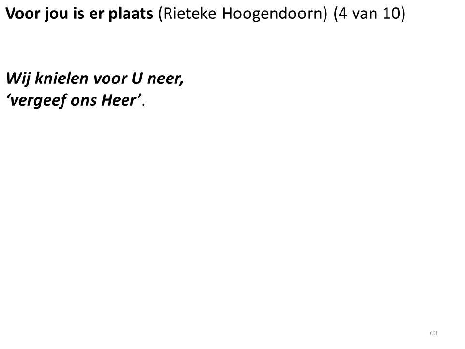 Voor jou is er plaats (Rieteke Hoogendoorn) (4 van 10) Wij knielen voor U neer, 'vergeef ons Heer'. 60