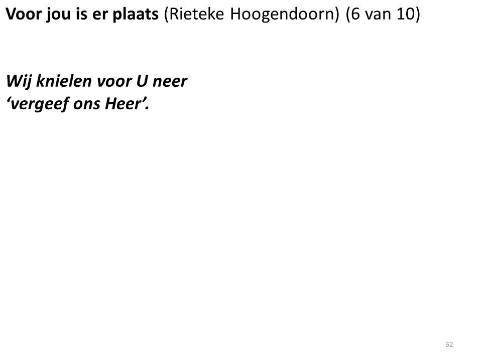 Voor jou is er plaats (Rieteke Hoogendoorn) (6 van 10) Wij knielen voor U neer 'vergeef ons Heer'. 62