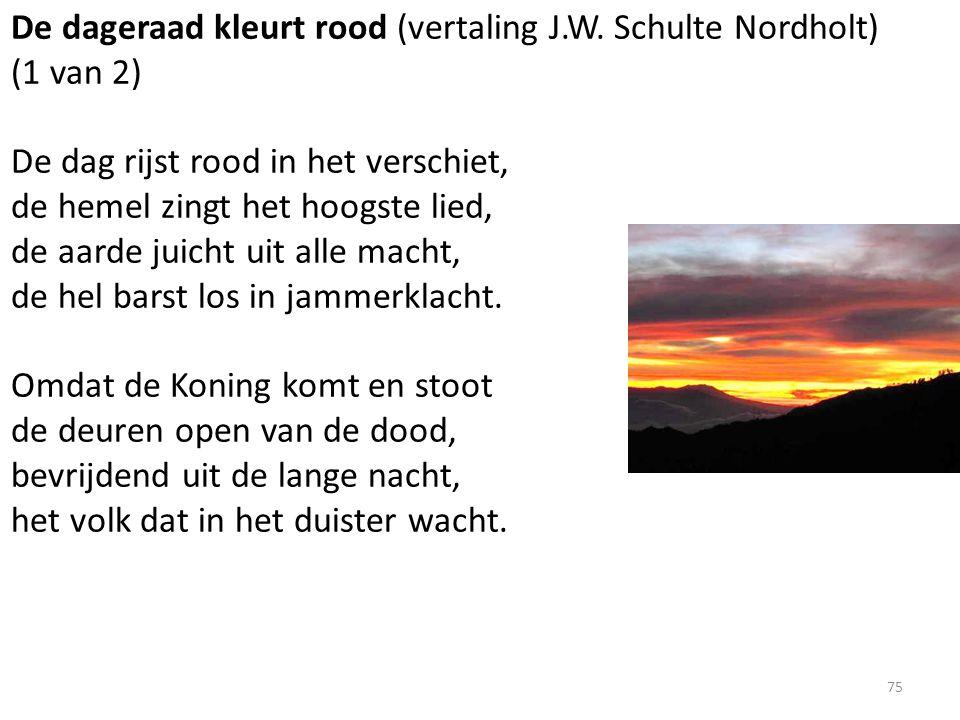 De dageraad kleurt rood (vertaling J.W. Schulte Nordholt) (1 van 2) De dag rijst rood in het verschiet, de hemel zingt het hoogste lied, de aarde juic