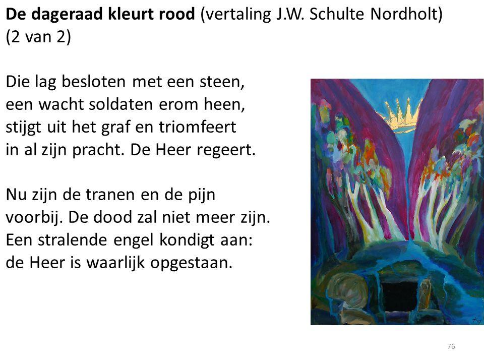 De dageraad kleurt rood (vertaling J.W. Schulte Nordholt) (2 van 2) Die lag besloten met een steen, een wacht soldaten erom heen, stijgt uit het graf