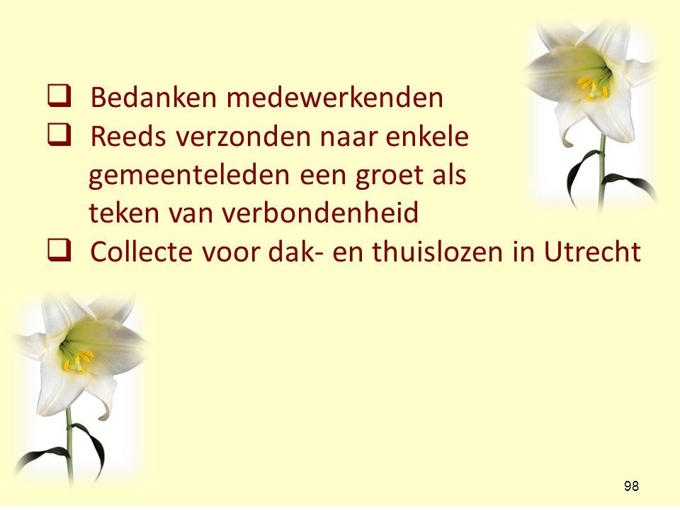  Bedanken medewerkenden  Reeds verzonden naar enkele gemeenteleden een groet als teken van verbondenheid  Collecte voor dak- en thuislozen in Utrec
