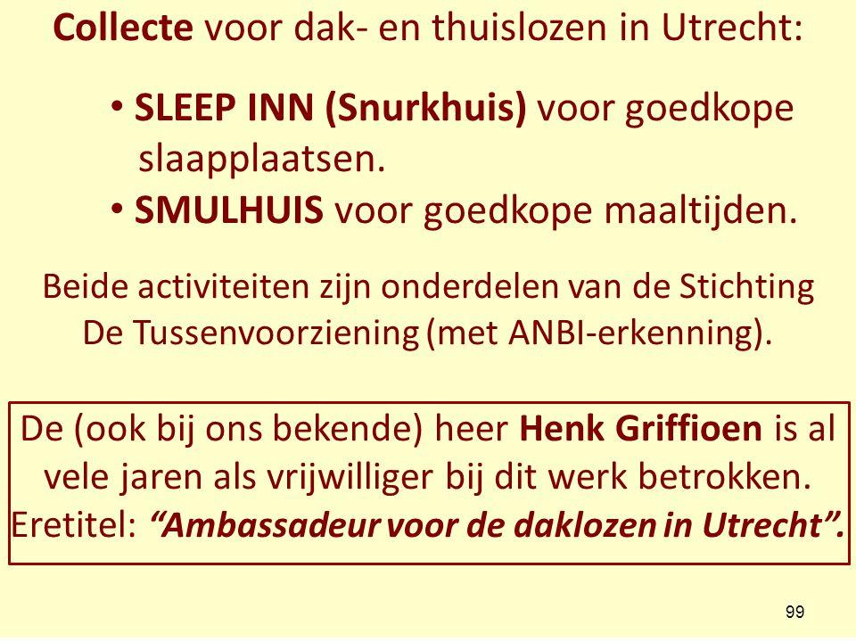 Collecte voor dak- en thuislozen in Utrecht: SLEEP INN (Snurkhuis) voor goedkope slaapplaatsen. SMULHUIS voor goedkope maaltijden. Beide activiteiten