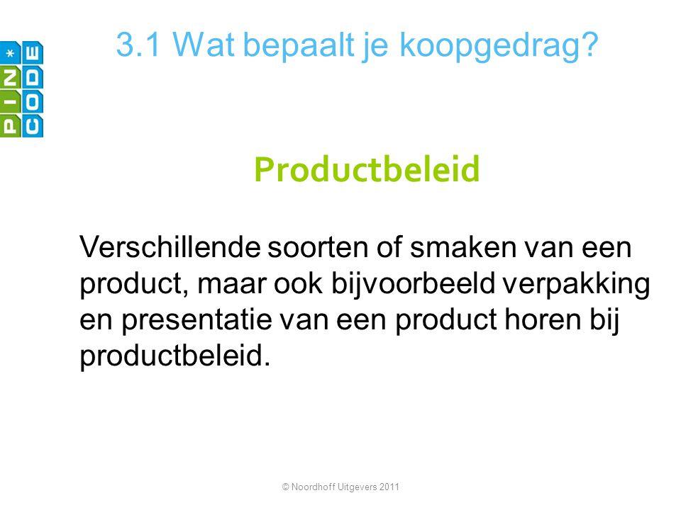 3.1 Wat bepaalt je koopgedrag? Productbeleid Verschillende soorten of smaken van een product, maar ook bijvoorbeeld verpakking en presentatie van een