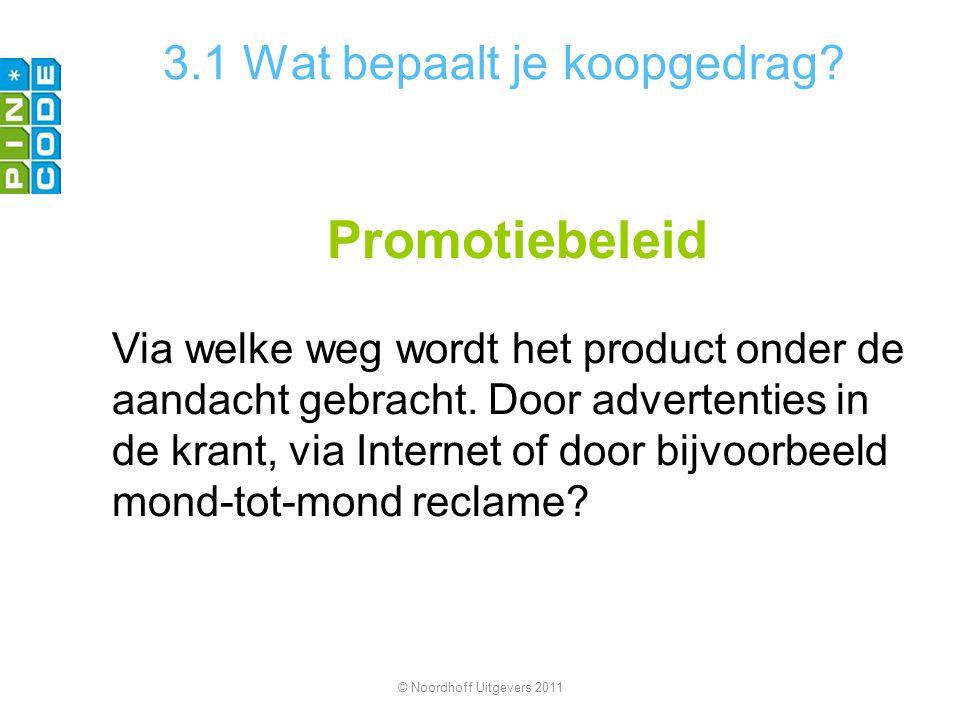 3.1 Wat bepaalt je koopgedrag? Promotiebeleid Via welke weg wordt het product onder de aandacht gebracht. Door advertenties in de krant, via Internet