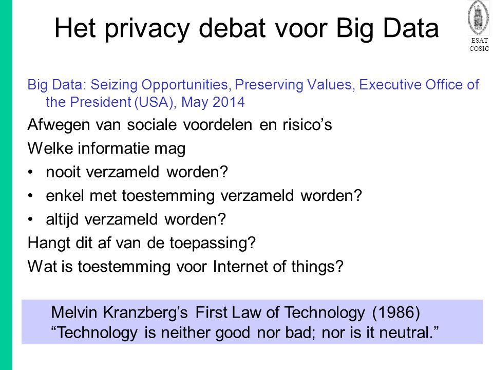 ESAT COSIC Het privacy debat voor Big Data Big Data: Seizing Opportunities, Preserving Values, Executive Office of the President (USA), May 2014 Afweg