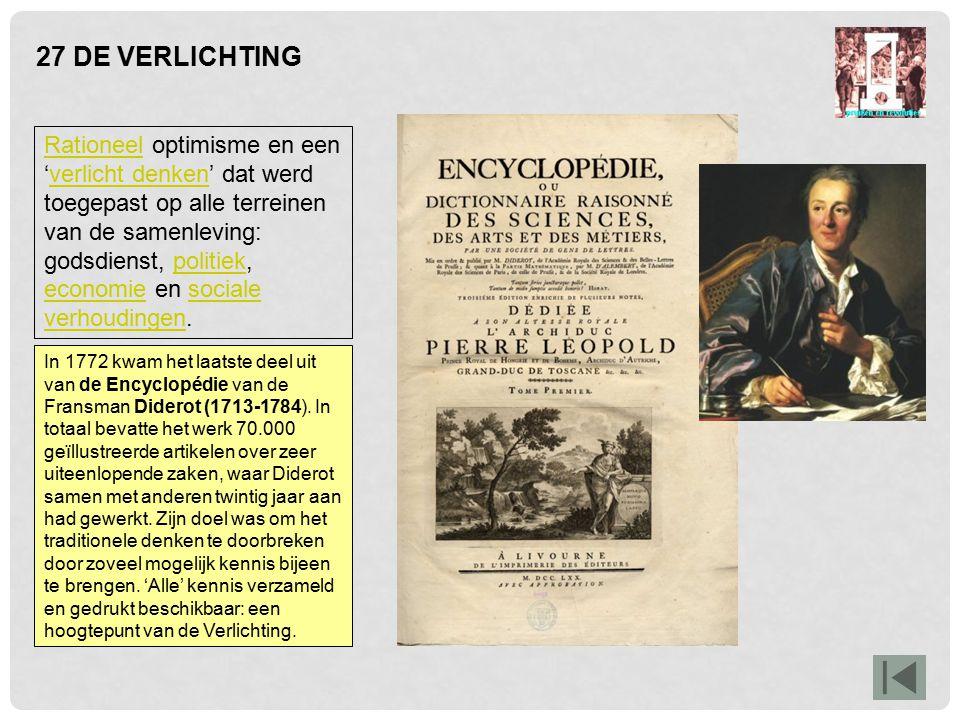 27 DE VERLICHTING In 1772 kwam het laatste deel uit van de Encyclopédie van de Fransman Diderot (1713-1784). In totaal bevatte het werk 70.000 geïllus