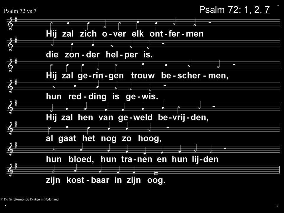 .... Zingen: Psalm 72: 1, 2, 7 Gebed Collecte Zingen: Opwekking 331 Zegen