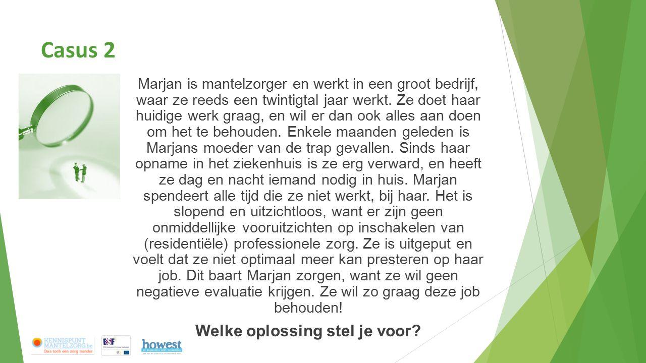 Casus 2 Marjan is mantelzorger en werkt in een groot bedrijf, waar ze reeds een twintigtal jaar werkt.
