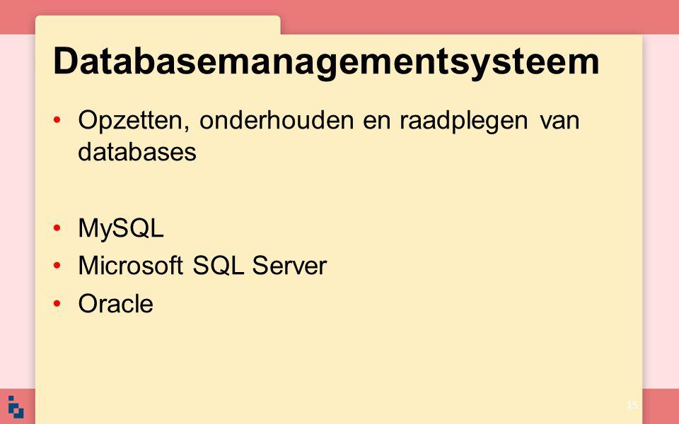 Databasemanagementsysteem Opzetten, onderhouden en raadplegen van databases MySQL Microsoft SQL Server Oracle 15