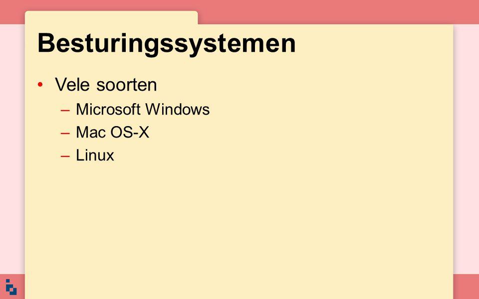 Besturingssystemen Vele soorten –Microsoft Windows –Mac OS-X –Linux
