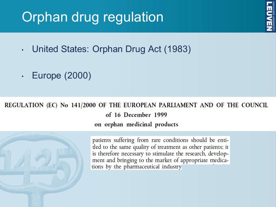 Orphan drug regulation United States: Orphan Drug Act (1983) Europe (2000)