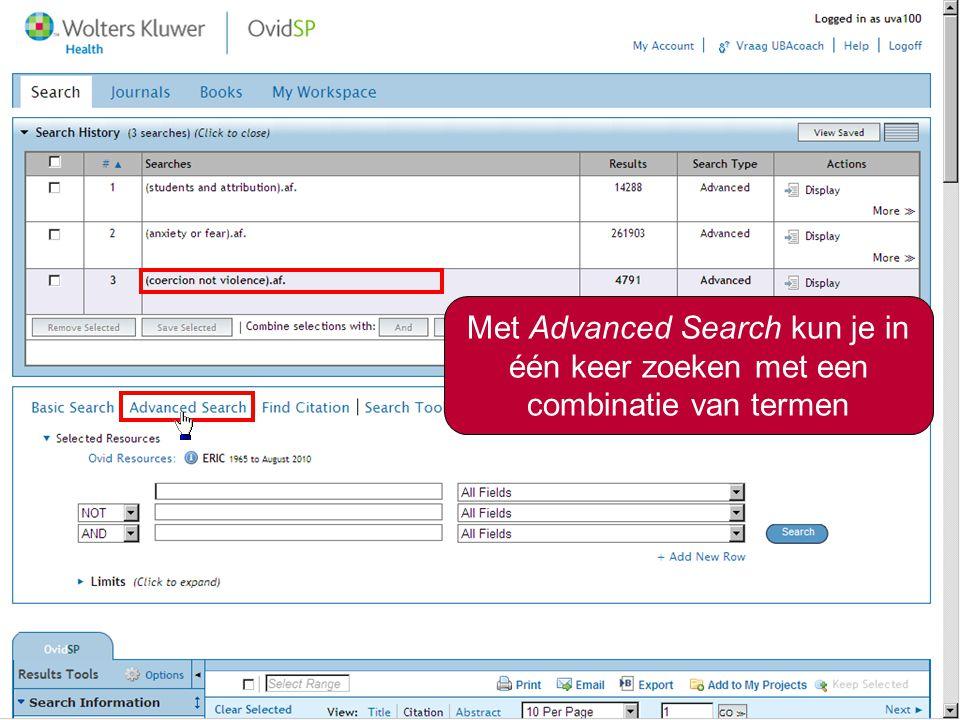Combineren van zoektermen9 Met Advanced Search kun je in één keer zoeken met een combinatie van termen