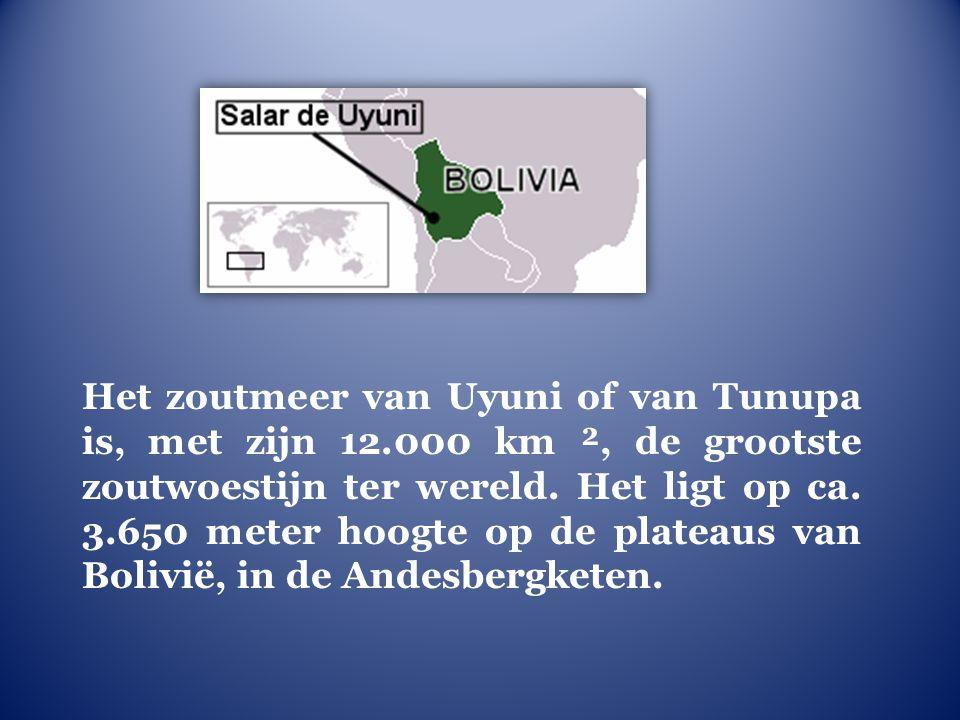 Het zoutmeer van Uyuni of van Tunupa is, met zijn 12.000 km ², de grootste zoutwoestijn ter wereld.
