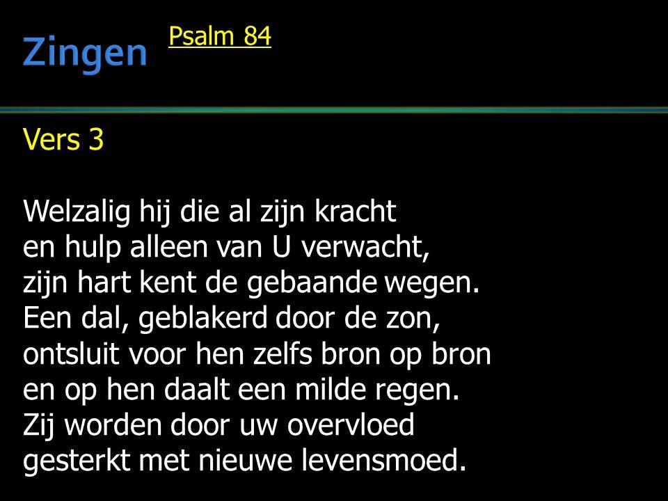 Vers 3 Welzalig hij die al zijn kracht en hulp alleen van U verwacht, zijn hart kent de gebaande wegen. Een dal, geblakerd door de zon, ontsluit voor