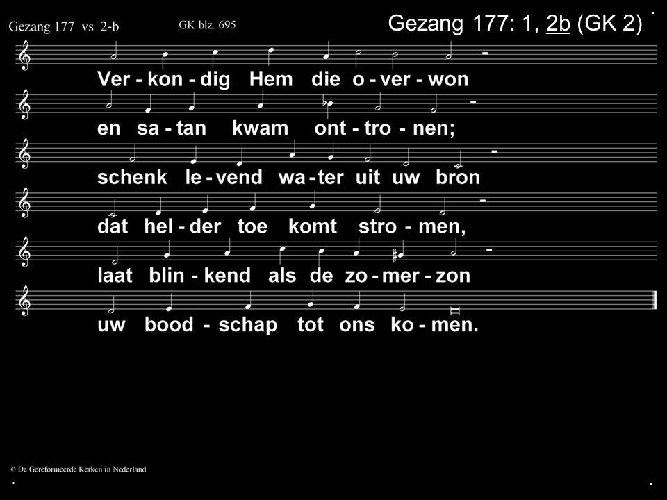 ... Gezang 177: 1, 2b (GK 2)