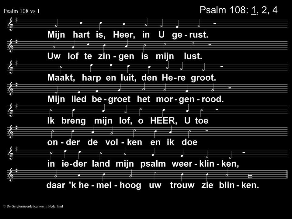 Psalm 108: 1, 2, 4
