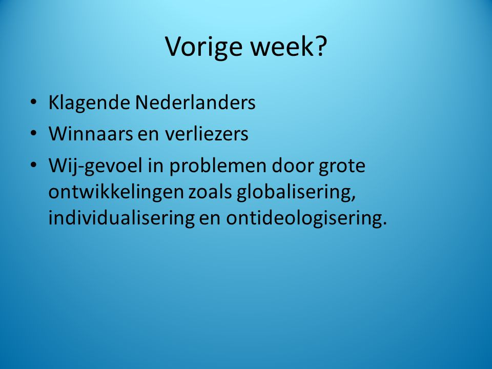Vorige week? Klagende Nederlanders Winnaars en verliezers Wij-gevoel in problemen door grote ontwikkelingen zoals globalisering, individualisering en