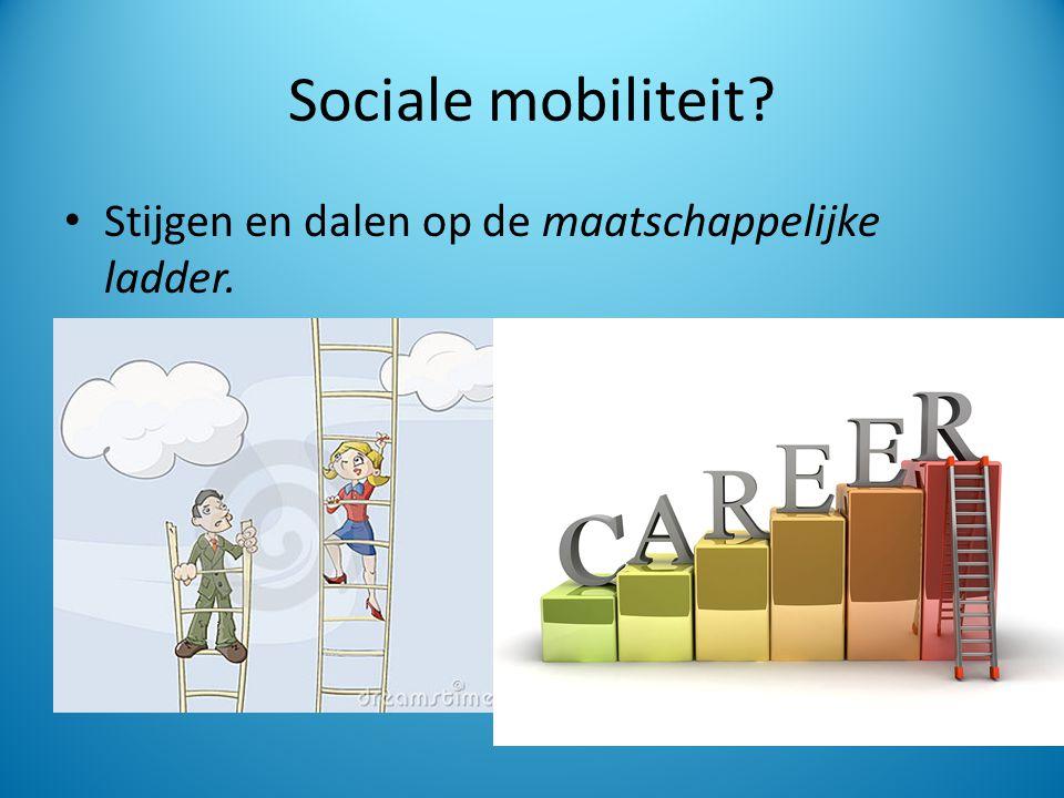 Sociale mobiliteit? Stijgen en dalen op de maatschappelijke ladder.