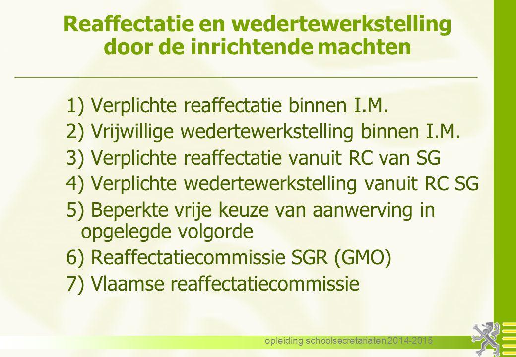 opleiding schoolsecretariaten 2014-2015 Reaffectatie en wedertewerkstelling door de inrichtende machten 1) Verplichte reaffectatie binnen I.M.