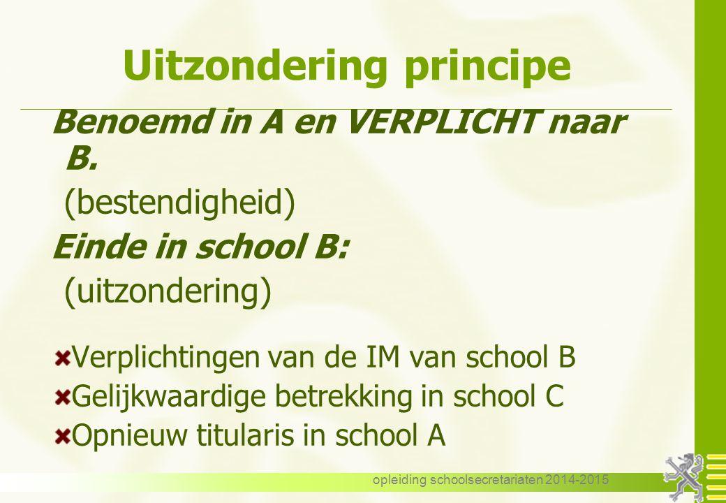 opleiding schoolsecretariaten 2014-2015 Uitzondering principe Benoemd in A en VERPLICHT naar B.