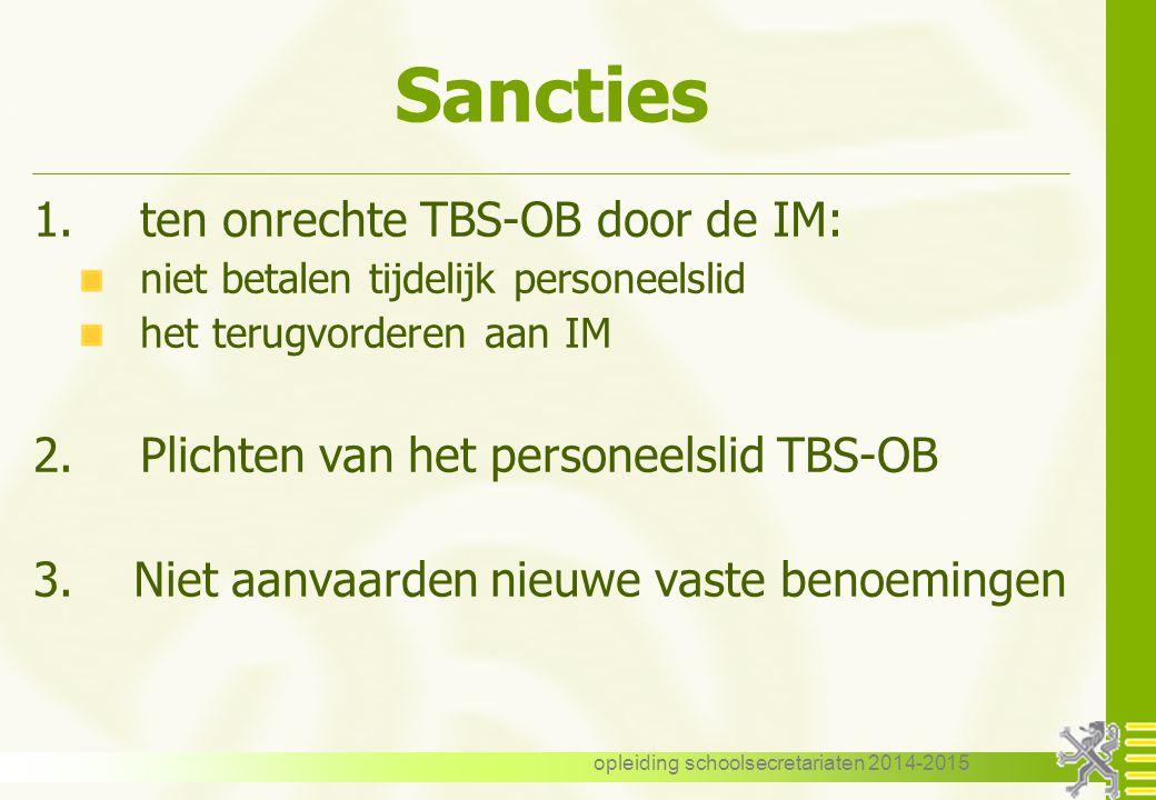 opleiding schoolsecretariaten 2014-2015 Sancties 1.ten onrechte TBS-OB door de IM: niet betalen tijdelijk personeelslid het terugvorderen aan IM 2.Plichten van het personeelslid TBS-OB 3.