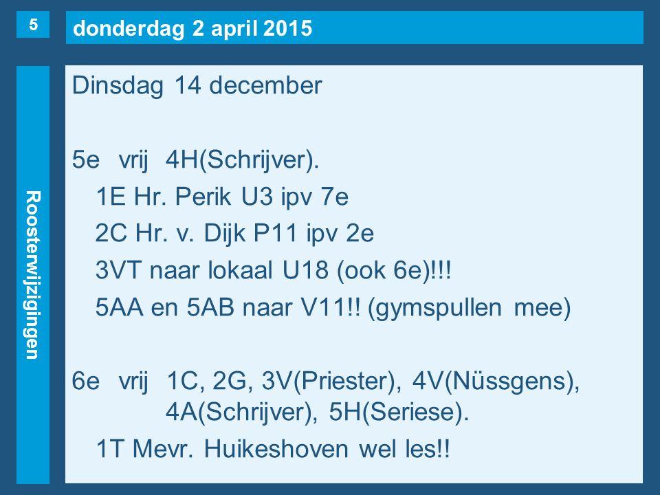 donderdag 2 april 2015 Roosterwijzigingen Dinsdag 14 december 5evrij4H(Schrijver).