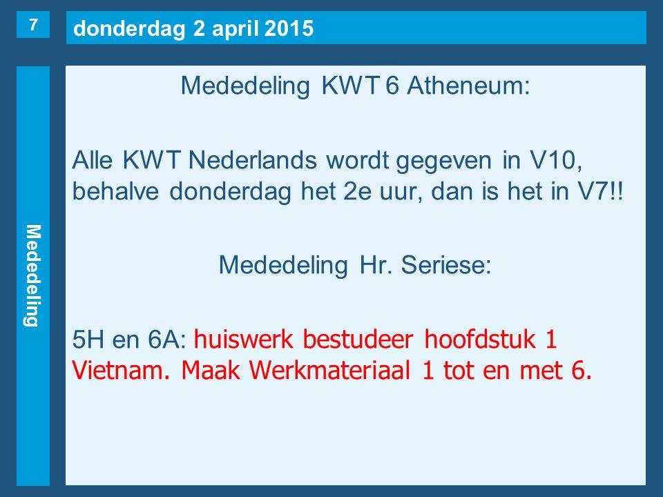 donderdag 2 april 2015 Mededeling Mededeling KWT 6 Atheneum: Alle KWT Nederlands wordt gegeven in V10, behalve donderdag het 2e uur, dan is het in V7!.